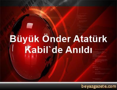 Büyük Önder Atatürk Kabil'de Anıldı