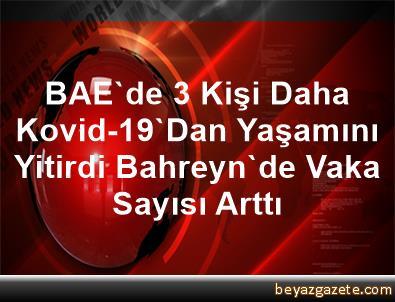 BAE'de 3 Kişi Daha Kovid-19'Dan Yaşamını Yitirdi, Bahreyn'de Vaka Sayısı Arttı