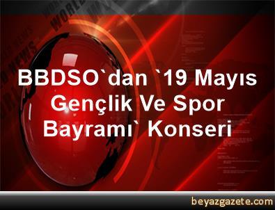 BBDSO'dan '19 Mayıs Gençlik Ve Spor Bayramı' Konseri