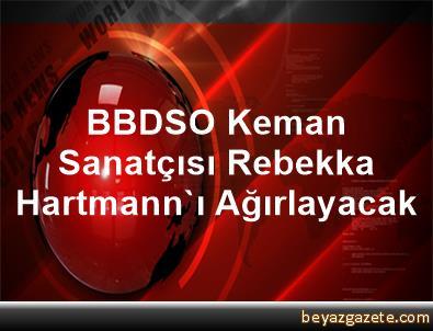 BBDSO, Keman Sanatçısı Rebekka Hartmann'ı Ağırlayacak