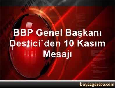 BBP Genel Başkanı Destici'den 10 Kasım Mesajı