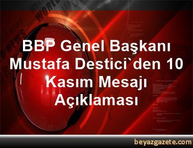 BBP Genel Başkanı Mustafa Destici'den 10 Kasım Mesajı Açıklaması