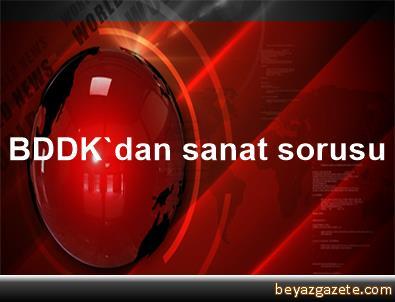 BDDK'dan sanat sorusu