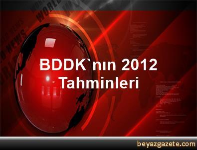 BDDK'nın 2012 Tahminleri