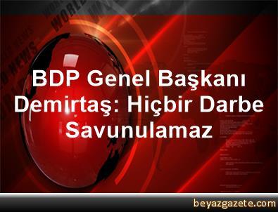 BDP Genel Başkanı Demirtaş: Hiçbir Darbe Savunulamaz