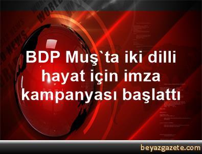 BDP, Muş'ta iki dilli hayat için imza kampanyası başlattı