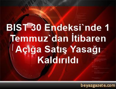 BIST 30 Endeksi'nde 1 Temmuz'dan İtibaren Açığa Satış Yasağı Kaldırıldı