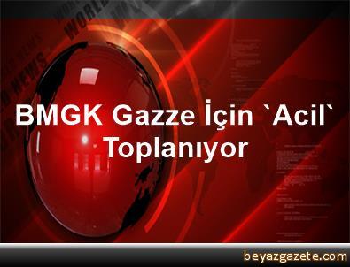 BMGK Gazze İçin 'Acil' Toplanıyor