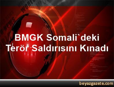 BMGK Somali'deki Terör Saldırısını Kınadı