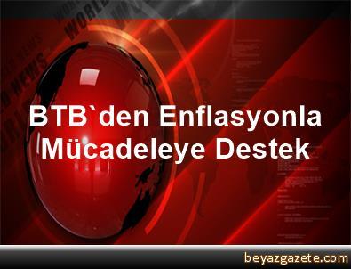 BTB'den Enflasyonla Mücadeleye Destek