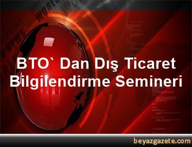 BTO' Dan Dış Ticaret Bilgilendirme Semineri