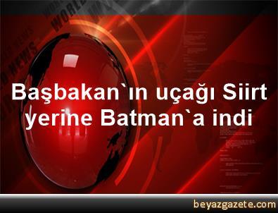 Başbakan'ın uçağı Siirt yerine Batman'a indi