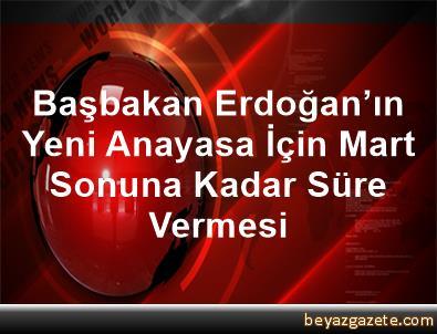 Başbakan Erdoğan'ın Yeni Anayasa İçin Mart Sonuna Kadar Süre Vermesi