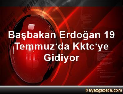 Başbakan Erdoğan 19 Temmuz'da Kktc'ye Gidiyor