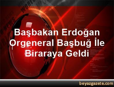 Başbakan Erdoğan, Orgeneral Başbuğ İle Biraraya Geldi