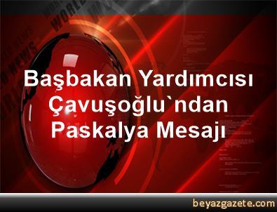 Başbakan Yardımcısı Çavuşoğlu'ndan Paskalya Mesajı