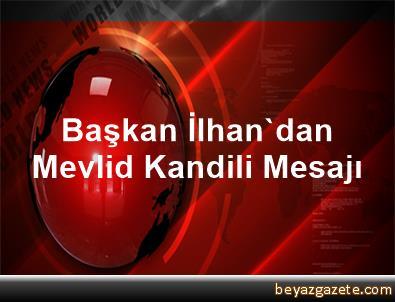 Başkan İlhan'dan Mevlid Kandili Mesajı
