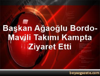 Başkan Ağaoğlu, Bordo-Mavili Takımı Kampta Ziyaret Etti