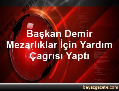 Başkan Demir, Mezarlıklar İçin Yardım Çağrısı Yaptı