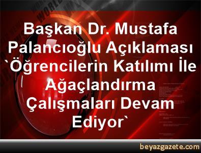Başkan Dr. Mustafa Palancıoğlu Açıklaması 'Öğrencilerin Katılımı İle Ağaçlandırma Çalışmaları Devam Ediyor'