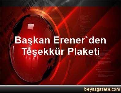 Başkan Erener'den Teşekkür Plaketi