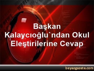 Başkan Kalaycıoğlu'ndan Okul Eleştirilerine Cevap