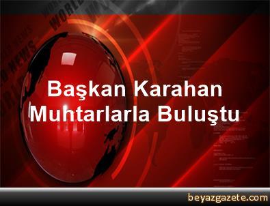 Başkan Karahan, Muhtarlarla Buluştu