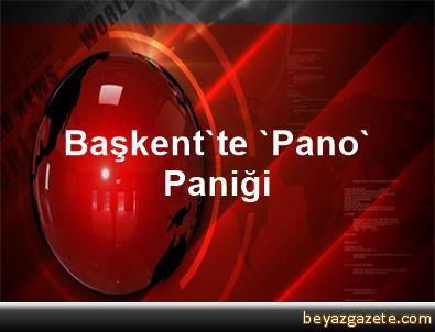 Başkent'te 'Pano' Paniği