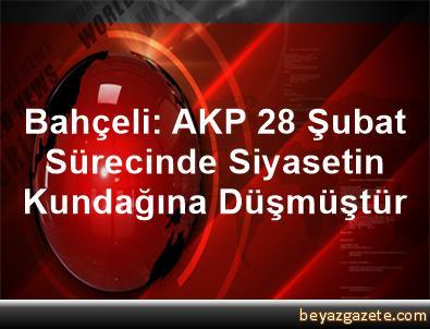 Bahçeli: AKP, 28 Şubat Sürecinde Siyasetin Kundağına Düşmüştür