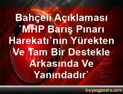 Bahçeli Açıklaması 'MHP, Barış Pınarı Harekatı'nın Yürekten Ve Tam Bir Destekle Arkasında Ve Yanındadır'