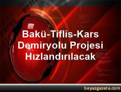 Bakü-Tiflis-Kars Demiryolu Projesi Hızlandırılacak