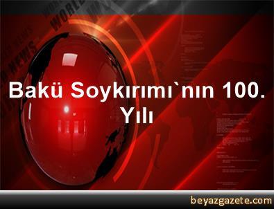 Bakü Soykırımı'nın 100. Yılı