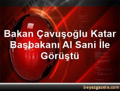 Bakan Çavuşoğlu Katar Başbakanı Al Sani İle Görüştü