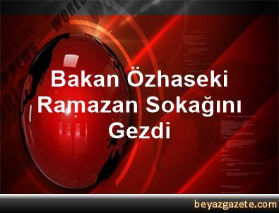 Bakan Özhaseki Ramazan Sokağını Gezdi