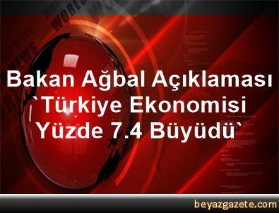 Bakan Ağbal Açıklaması 'Türkiye Ekonomisi Yüzde 7.4 Büyüdü'