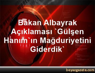 Bakan Albayrak Açıklaması 'Gülşen Hanım'ın Mağduriyetini Giderdik'