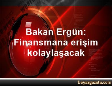 Bakan Ergün: Finansmana erişim kolaylaşacak