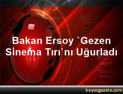 Bakan Ersoy, 'Gezen Sinema Tırı'nı Uğurladı