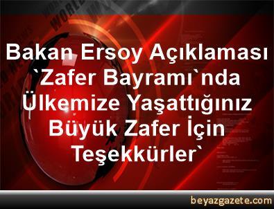 Bakan Ersoy Açıklaması 'Zafer Bayramı'nda Ülkemize Yaşattığınız Büyük Zafer İçin Teşekkürler'