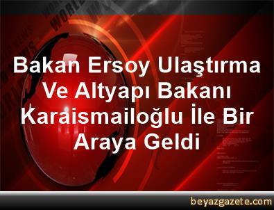 Bakan Ersoy, Ulaştırma Ve Altyapı Bakanı Karaismailoğlu İle Bir Araya Geldi
