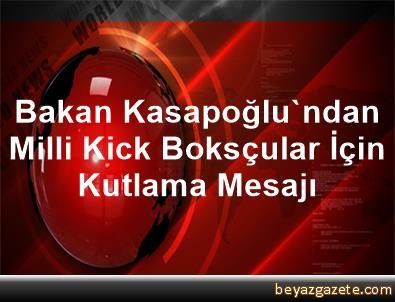 Bakan Kasapoğlu'ndan Milli Kick Boksçular İçin Kutlama Mesajı