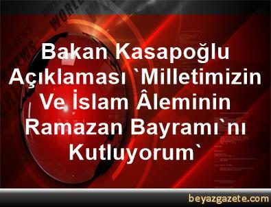 Bakan Kasapoğlu Açıklaması 'Milletimizin Ve İslam Âleminin Ramazan Bayramı'nı Kutluyorum'