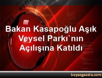Bakan Kasapoğlu, Aşık Veysel Parkı'nın Açılışına Katıldı