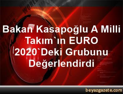 Bakan Kasapoğlu, A Milli Takım'ın EURO 2020'Deki Grubunu Değerlendirdi