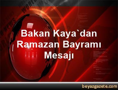 Bakan Kaya'dan Ramazan Bayramı Mesajı