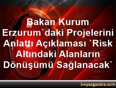 Bakan Kurum Erzurum'daki Projelerini Anlattı Açıklaması 'Risk Altındaki Alanların Dönüşümü Sağlanacak'