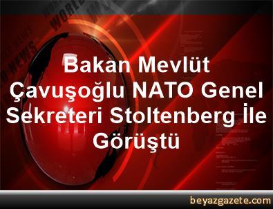 Bakan Mevlüt Çavuşoğlu, NATO Genel Sekreteri Stoltenberg İle Görüştü