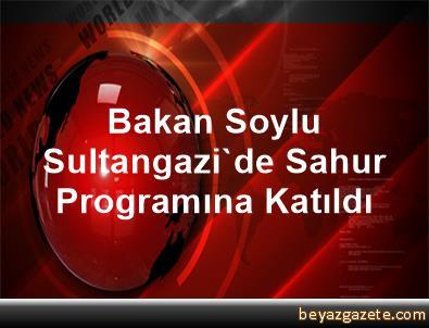 Bakan Soylu Sultangazi'de Sahur Programına Katıldı