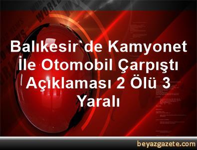 Balıkesir'de Kamyonet İle Otomobil Çarpıştı Açıklaması 2 Ölü, 3 Yaralı