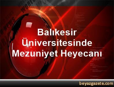 Balıkesir Üniversitesinde Mezuniyet Heyecanı